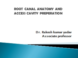 ROOT CANAL ANATOMY AND