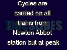 Cycles are carried on all trains from Newton Abbot station but at peak