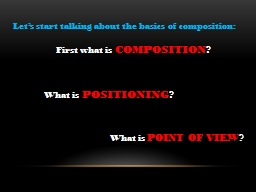 Let�s start talking about the basics of composition: