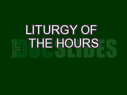 LITURGY OF THE HOURS PowerPoint PPT Presentation