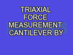 TRIAXIAL FORCE MEASUREMENT CANTILEVER BY