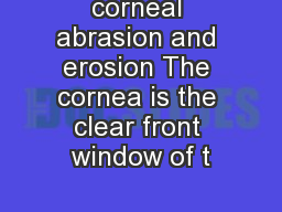 corneal abrasion and erosion The cornea is the clear front window of t