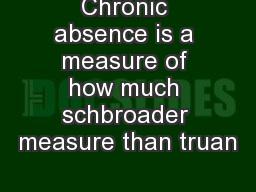 Chronic absence is a measure of how much schbroader measure than truan