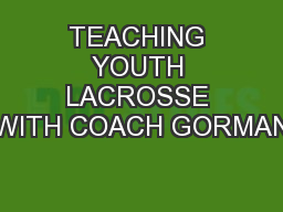 TEACHING YOUTH LACROSSE WITH COACH GORMAN