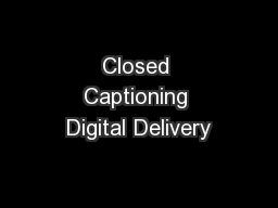Closed Captioning Digital Delivery