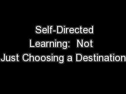 Self-Directed Learning:  Not Just Choosing a Destination