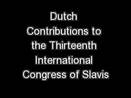 Dutch Contributions to the Thirteenth International Congress of Slavis