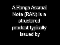 A Range Accrual Note (RAN) is a structured product typically issued by