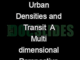 INSTITUTE OF TRANSPO RTATION STUDIES UNIVERSITY OF CALIFO RNIA BERKELEY Urban Densities and Transit  A Multi dimensional Perspective Robert Cervero and Erick Guerra WORKING PAPER UCB ITS VWP    DJH A PDF document - DocSlides