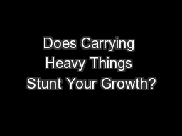 Does Carrying Heavy Things Stunt Your Growth? PowerPoint PPT Presentation