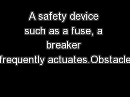 A safety device such as a fuse, a breaker frequently actuates.Obstacle PowerPoint PPT Presentation