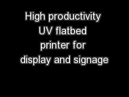 High productivity UV flatbed printer for display and signage