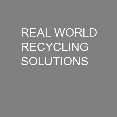 REAL WORLD RECYCLING SOLUTIONS