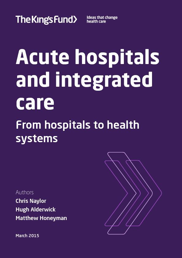 and integrated careFrom hospitals to health systemsAuthorsChris Naylor