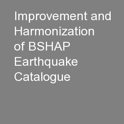Improvement and Harmonization of BSHAP Earthquake Catalogue