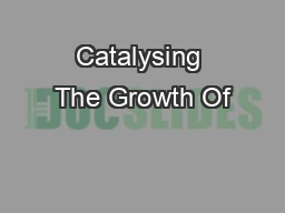 Catalysing The Growth Of