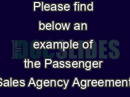 Please find below an example of the Passenger Sales Agency Agreement.