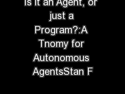 Is it an Agent, or just a Program?:A Tnomy for Autonomous AgentsStan F
