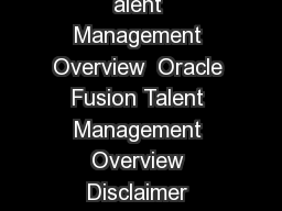 An Oracle White Paper April  Oracle Fusion alent Management Overview  Oracle Fusion Talent Management Overview Disclaimer WLRQDOLWGHVFULEHGIRUUDFOHVSURGXFWVUHPDLQVDWWKHVROHGLVFUHWLRQRI  Oracle Fusion