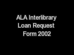 ALA Interlibrary Loan Request Form 2002 PowerPoint PPT Presentation