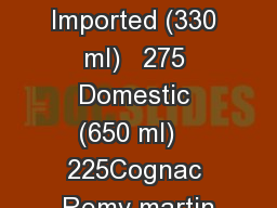 Beer Imported (330 ml)   275 Domestic (650 ml)   225Cognac Remy martin