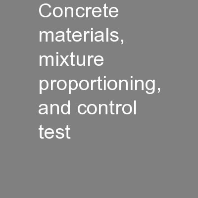 Concrete materials, mixture proportioning, and control test