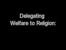 Delegating Welfare to Religion: PowerPoint PPT Presentation