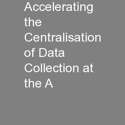 Accelerating the Centralisation of Data Collection at the A