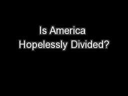 Is America Hopelessly Divided?