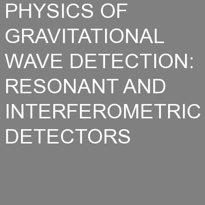 PHYSICS OF GRAVITATIONAL WAVE DETECTION: RESONANT AND INTERFEROMETRIC DETECTORS