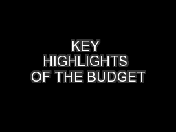 KEY HIGHLIGHTS OF THE BUDGET