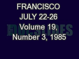 FRANCISCO JULY 22-26 Volume 19, Number 3, 1985