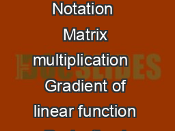 Properties of the Trace and Matrix Derivatives John Duchi Contents  Notation  Matrix multiplication   Gradient of linear function   Derivative in a trace   Derivative of product in trace   Derivative