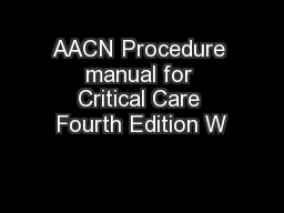 AACN Procedure manual for Critical Care Fourth Edition W PDF document - DocSlides