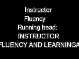 Instructor Fluency     Running head:  INSTRUCTOR FLUENCY AND LEARNINGA