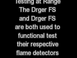 DRGER FLAME SIMULATORS Testing at Range The Drger FS and Drger FS are both used to functional test their respective flame detectors from a distance