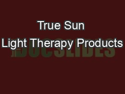 True Sun Light Therapy Products PDF document - DocSlides