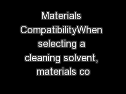 Materials CompatibilityWhen selecting a cleaning solvent, materials co