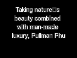 Taking nature's beauty combined with man-made luxury, Pullman Phu