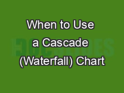 When to Use a Cascade (Waterfall) Chart PowerPoint PPT Presentation