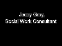 Jenny Gray, Social Work Consultant PowerPoint PPT Presentation