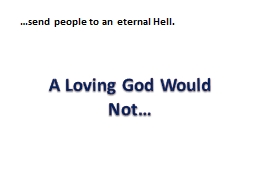 A Loving God Would Not… PowerPoint PPT Presentation
