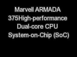 Marvell ARMADA 375High-performance Dual-core CPU System-on-Chip (SoC)