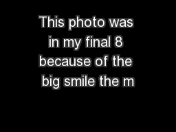 This photo was in my final 8 because of the big smile the m
