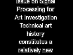 Call for Papers IEEE Signal Processing Magazine Special Issue on Signal Processing for Art Investigation Technical art history constitutes a relatively new subdiscipline of growing signicance within
