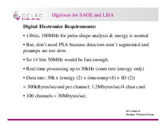 Ian Lazarus Nuclear Physics Group Digitisers for SAGE and LISA Digitisers for SAGE and LISA Digital Electronics Requirements  bits MHz for pulse shape analysis  energy is normal  But dont need PSA be PDF document - DocSlides