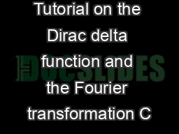 Appendix C Tutorial on the Dirac delta function and the Fourier transformation C PDF document - DocSlides