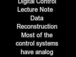 Digital Control Module  Lecture  Module  Introduction to Digital Control Lecture Note   Data Reconstruction Most of the control systems have analog controlled processe s which are inherently driven b