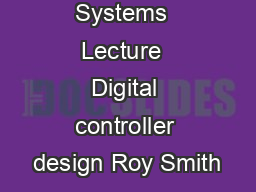 Control Systems  Lecture  Digital controller design Roy Smith