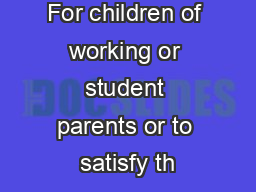 For children of working or student parents or to satisfy th